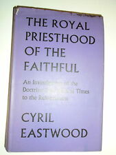 * THE ROYAL PRIESTHOOD OF THE FAITHFUL by CYRIL EASTWOOD * UK POST £3.25* H/B*