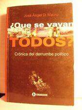 QUE SE VAYAN TODOS? Cronica del derrumbe politico  J.A.Di Mauro IN SPAGNOLO 2003