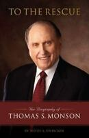 To the Rescue : The Biography of Thomas S. Monson Hardcover Heidi S. Swinton