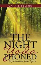 The Night Yoda Phoned: My Direction from Spirit, Beleno, Carrie, New Book