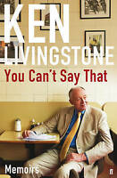 Livingstone, Ken, You Can't Say That: Memoirs, Hardcover, Very Good Book