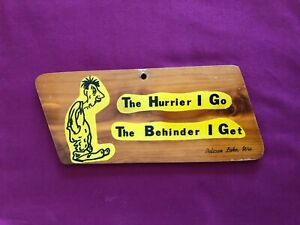 """""""The Hurrier I Go The Behinder I Get"""" Cedar Wood Sign from Pelican Lake, Wisc."""