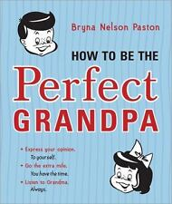 How to Be the Perfect Grandpa: Listen to Grandma by Paston, Bryna