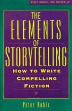 The Elements of Storytelling: How to Write Compelling Fiction Wiley Books for W