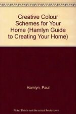 Creative Colour Schemes for Your Home (Hamlyn Guide to Creating Your Home),Paul