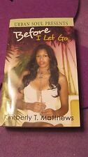 Before I Let Go by Kimberly T. Matthews (2008, Paperback)