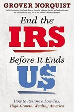 End the IRS Before It Ends Us: How to Restore a Low Tax, High Growth, -ExLibrary