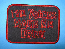 `THE VOICES MAKE ME DRINK` SEW OR IRON ON PATCH