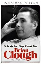 Brian Clough: Nobody Ever Says Thank You: The Biography,Jonath ,.9780753828717