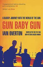 Gun Baby Gun: A Bloody Journey into the World of the Gun, Overton, Iain, New, Pa