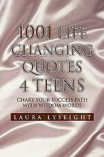 1001 Life Changing Quotes 4 TEENS : Chart Your Success Path with Wisdom Words...