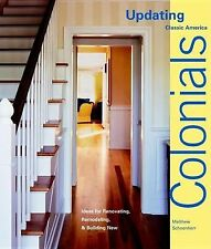 Colonials : Design Ideas for Renovating, Remodeling, and Building New by Matthew