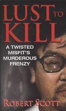 Lust To Kill (Pinnacle True Crime) by Scott, Robert