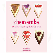 Cheesecake 60 classic and original recipes for heavenly desserts By Hannah Miles