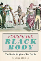 Fearing the Black Body: The Racial Origins of Fat Phobia  P.D.F
