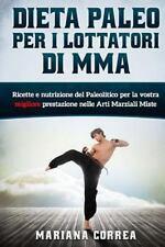 DIETA PALEO per I LOTTATORI DI MMA : Ricette e Nutrizione Del Paleolitico per...