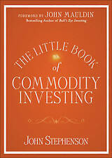 The Little Book of Commodity Investing (Little Book, Big Profits) by John R. Ste
