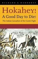 Hokahey! A Good Day to Die!: The Indian Casualties of the Custer Fight: By Ha...