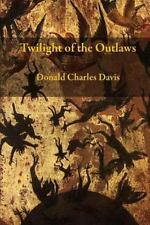 Twilight of the Outlaws: By Davis, Donald