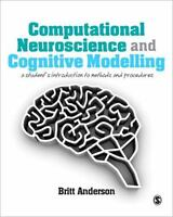 Computational Neuroscience and Cognitive Modelling : A Student's Introduction...