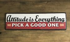 ATTITUDE IS EVERYTHING  Pick a Good One - Teen, Garage Mancave METAL SIGN New