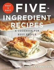 Fast and Easy Five-Ingredient Recipes : A Cookbook for Busy People by Philia Ke…