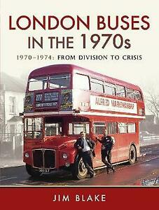 London Buses in the 1970's From Division to Crisis - Jim Blake  *NEW* + FREE P&P