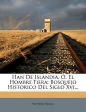 Han De Islandia, Ó, El Hombre Fiera: Bosquejo Histórico Del Siglo Xvi....
