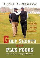Golf Shorts and Plus Fours: Musings from a Golfing Traditionalist (Hardback or C