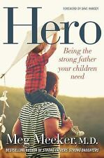 Hero: Being the Strong Father Your Children Need, Meeker, Meg Book
