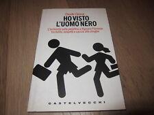HO VISTO L'UOMO NERO-CLAUDIO CERASA-CASTELVECCHI-1A EDIZIONE SETTEMBRE 2007