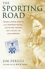The Sporting Road : Travels Across America, Airstream, Fly Rod, Shotgun, and Lab