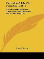 The Dial V57, July 1 To December 16, 1914: A Semi-Monthly Journal Of Literary Cr