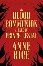 Blood Communion a Tale of Prince Lestat (the Vampire Chronicles 13) Rice Anne