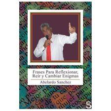 Frases para Reflexionar, Rer y Cambiar Enigmas by Abelardo Sanchez (2013,...