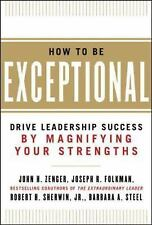 How to Be Exceptional : Drive Leadership Success John Zenger Joseph Folkman HB