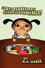 Eat! People Are Starving in Africa! by R. Siegel (2005, Paperback) Unread