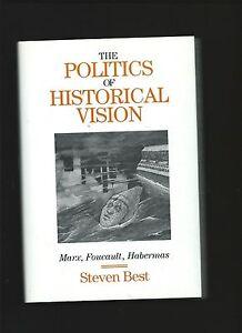 The Politics of Historical Vision: Marx, Foucault, Habermas by Steven Best1st ed