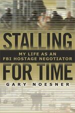 Stalling for Time: My Life as an FBI Hostage Negotiator Noesner, Gary