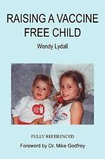 Raising a Vaccine Free Child by Wendy Lydall (2009, Paperback)