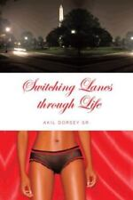 Switching Lanes Through Life by Akil Dorsey (2013, Paperback)