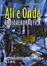 LE RADIO DELL'AERONAUTICA MILITARE ITALIANA DAL 1917 AL 1945 - LIBRO ALI E ONDE