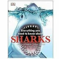 Everything You Need to Know about Sharks : And other creatures of the Deep
