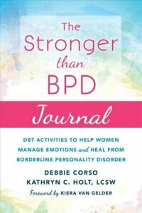 The Stronger Than BPD Journal DBT Activities to Help You Manage... 9781684030613