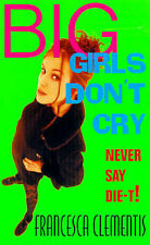 Big Girls Don't Cry, Francesca Clementis, Used; Good Book