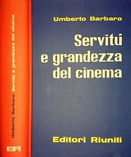 UMBERTO BARBARO SERVITù E GRANDEZZA DEL CINEMA EDITORI RIUNITI 1962 QUAGLIOTTI