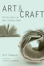 Art and Craft : Thirty Years on the Literary Beat by Bill Thompson (2015,...