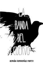 La Banda Del Cuervo : Cuando el Cuervo Echó a Volar by Adrián Farto (2014,...