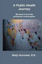 A Public Health Journey : My Quest to Provide Permanent Contraception by...