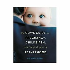 The Guy's Guide to Surviving Pregnancy, Childbirth, and the First Year of...